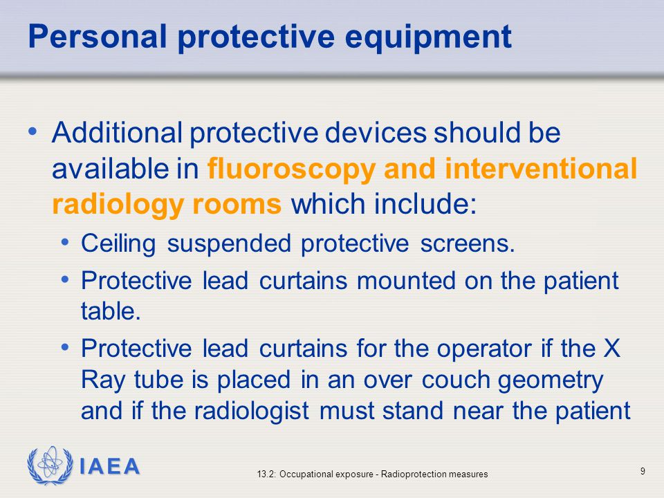 IAEA 13.2: Occupational exposure - Radioprotection measures 20 Individual monitoring when a lead apron is used (I) The dosimeter should be worn under the apron for estimating the effective dose The other body areas not protected by the apron will receive higher dose One dosimeter worn under the apron will yield a reasonable estimate of effective dose for most instances In case of high workload (interventional radiology) an additional dosimeter outside the apron should be considered by the RPO
