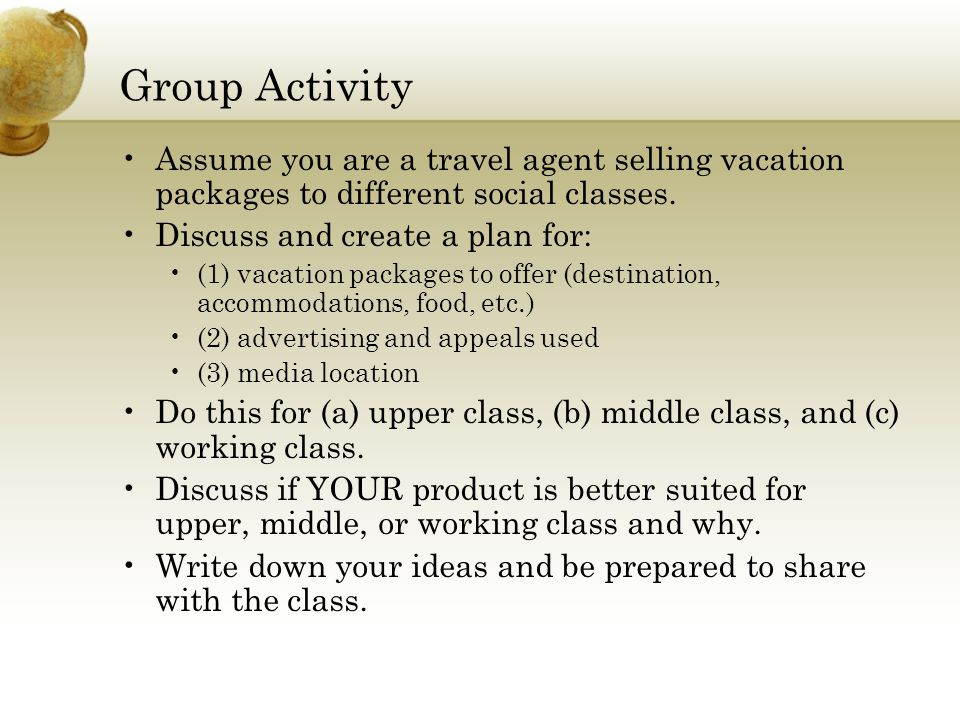 Group Activity Assume you are a travel agent selling vacation packages to different social classes.