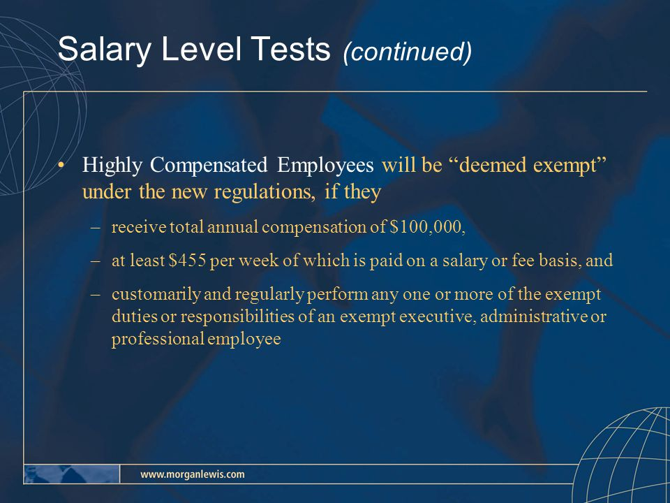 Salary Basis Test Permissible deductions: –full-day absences for personal reasons or for sickness or disability –salary offset of jury duty fees, witness fees and temporary military pay –one or more full days of unpaid disciplinary suspensions pursuant to workplace conduct rules that are in writing and applicable to all employees –partial-day deductions from an exempt employee's salary for unpaid FMLA leave –penalties imposed in good faith for infractions of safety rules of major significance may be in any amount Additional compensation beyond salary permitted