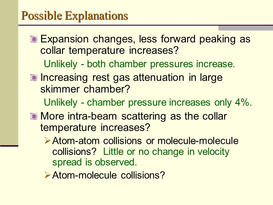 Possible Explanations Expansion changes, less forward peaking as collar temperature increases.