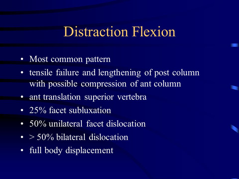 Distraction Flexion Most common pattern tensile failure and lengthening of post column with possible compression of ant column ant translation superio