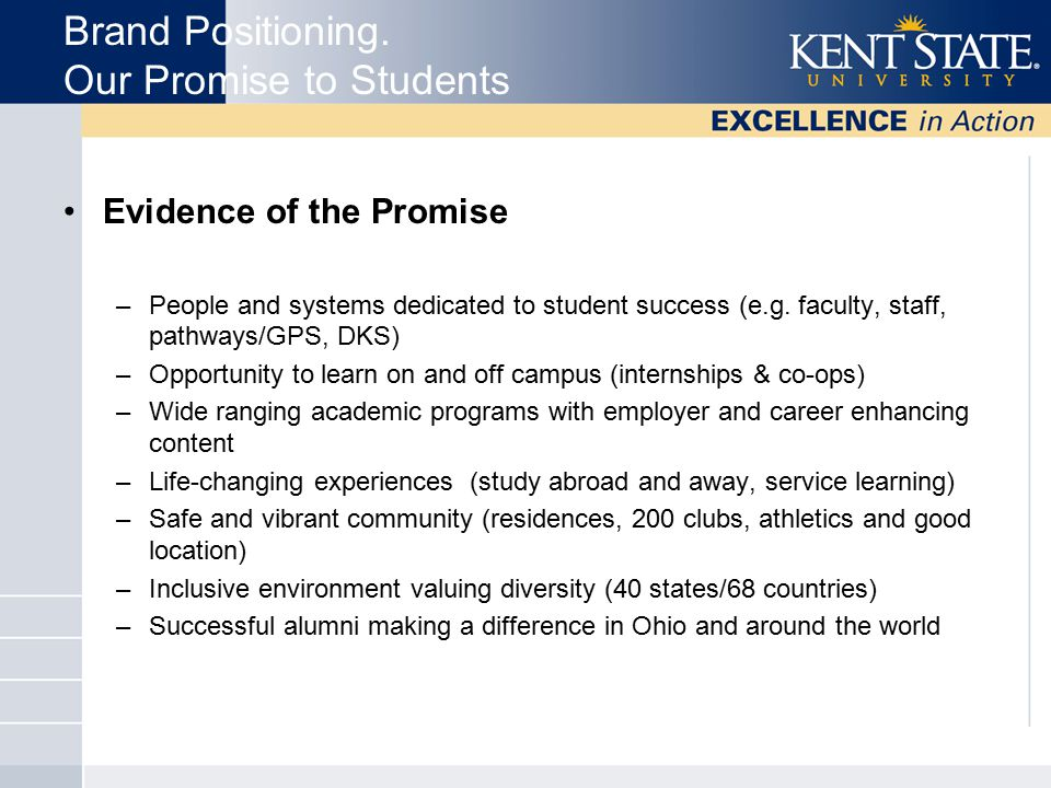 Evidence of the Promise –People and systems dedicated to student success (e.g. faculty, staff, pathways/GPS, DKS) –Opportunity to learn on and off cam