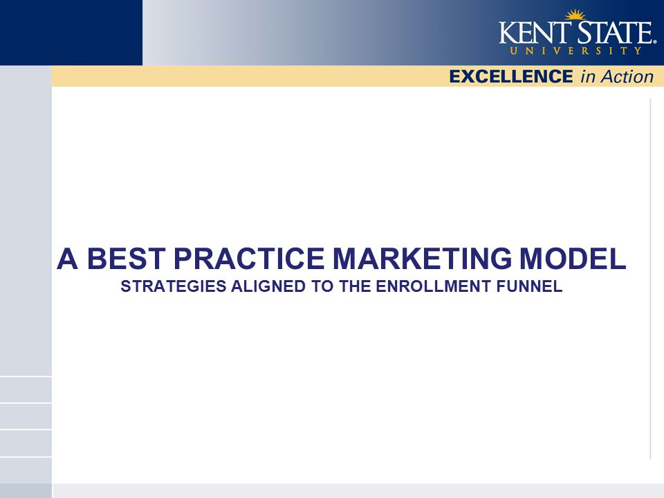 Best Practice Model: Align Marketing to the Enrollment Funnel to Get the Desired Response.