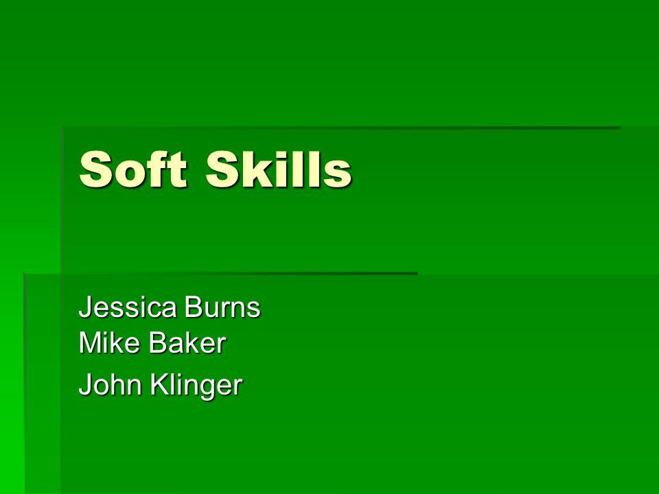 Soft Skills Jessica Burns Mike Baker John Klinger