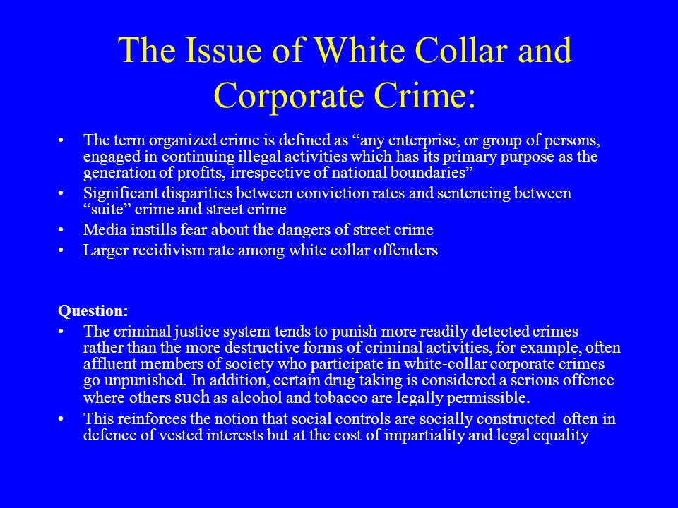 "The Issue of White Collar and Corporate Crime: The term organized crime is defined as ""any enterprise, or group of persons, engaged in continuing ille"