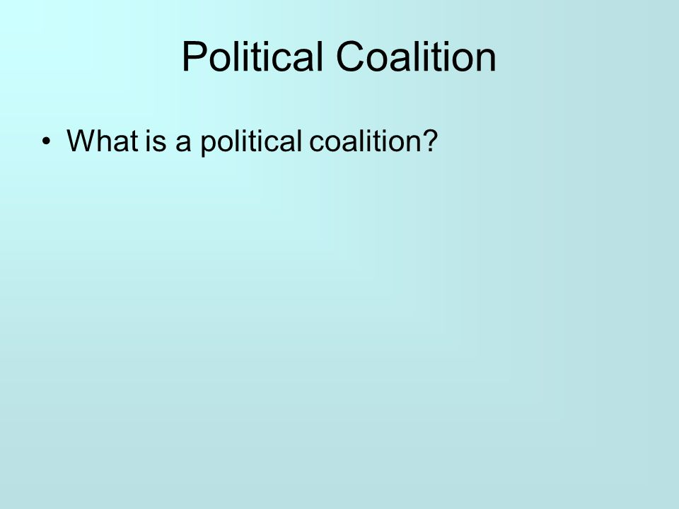 Political Coalition What is a political coalition
