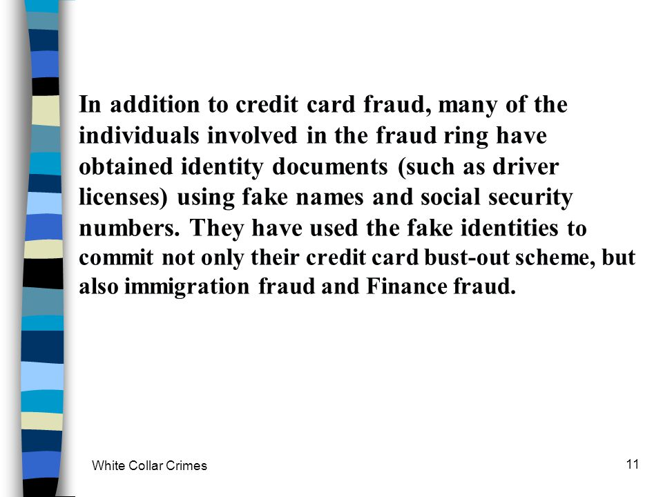 White Collar Crimes 11 In addition to credit card fraud, many of the individuals involved in the fraud ring have obtained identity documents (such as
