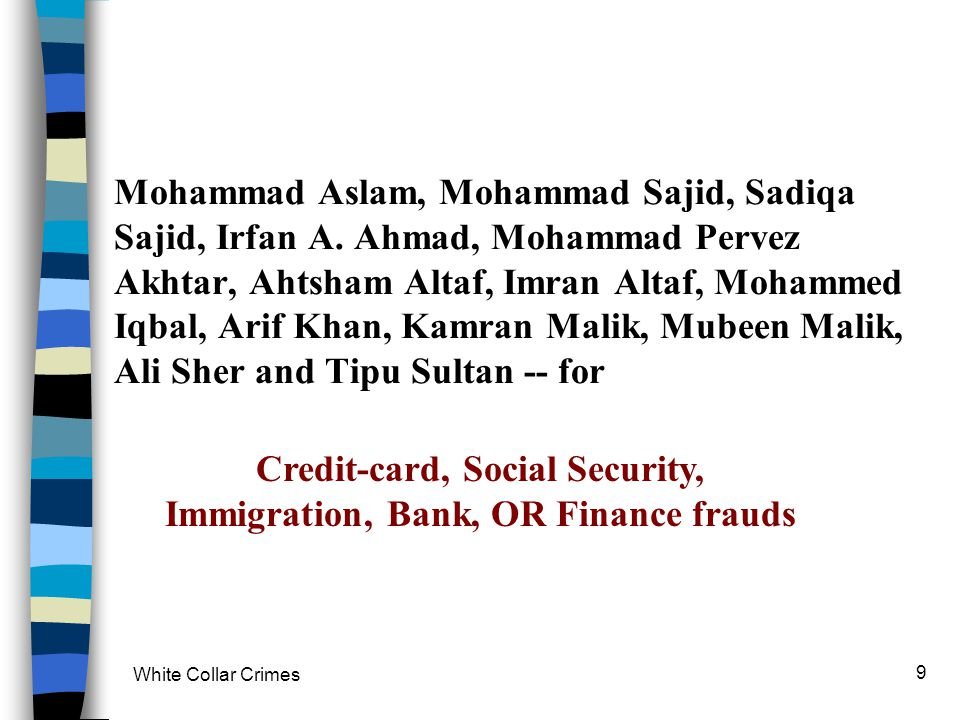 White Collar Crimes 9 Mohammad Aslam, Mohammad Sajid, Sadiqa Sajid, Irfan A. Ahmad, Mohammad Pervez Akhtar, Ahtsham Altaf, Imran Altaf, Mohammed Iqbal
