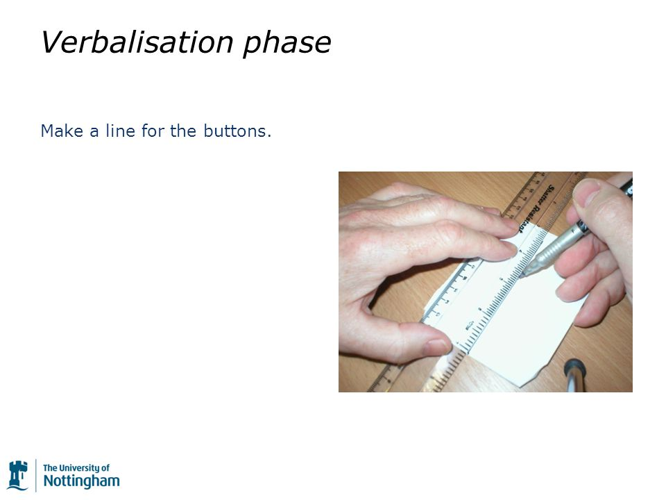 Verbalisation phase Make a line for the buttons.