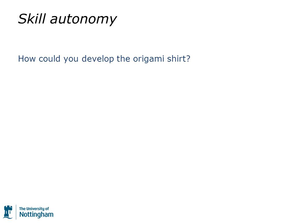 Skill autonomy How could you develop the origami shirt