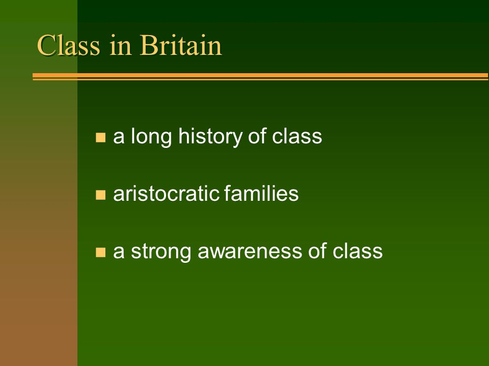 Class in Britain n a long history of class n aristocratic families n a strong awareness of class