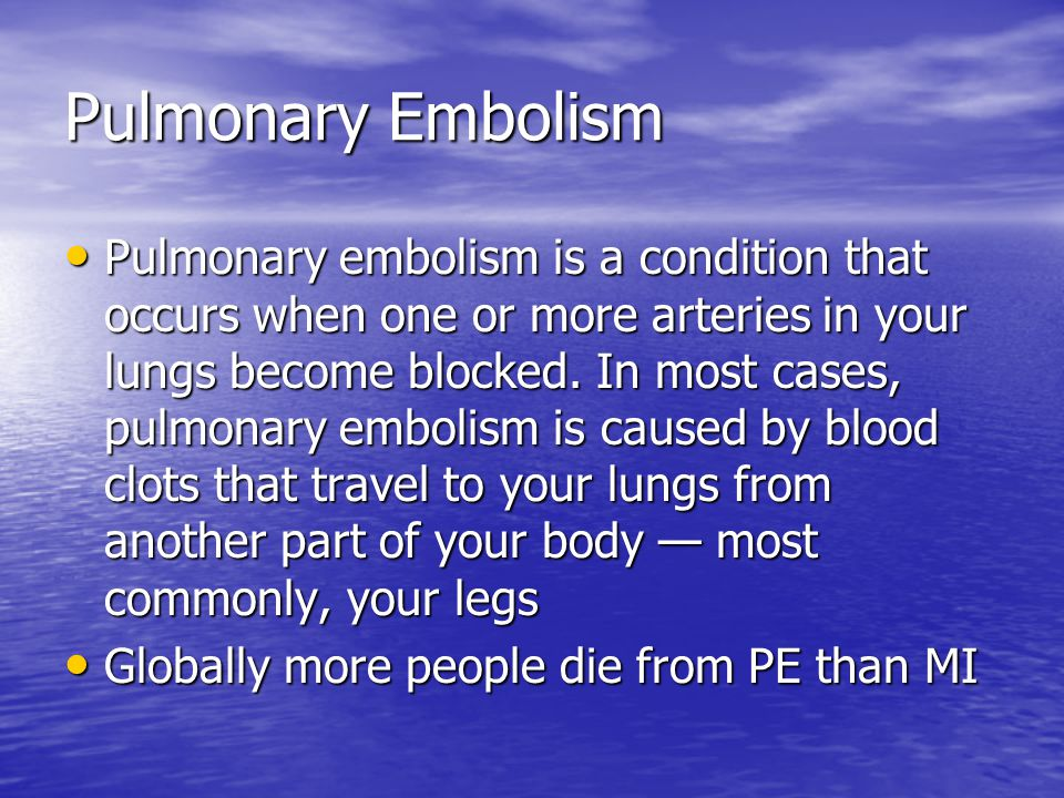 Pulmonary Embolism Pulmonary embolism is a condition that occurs when one or more arteries in your lungs become blocked.