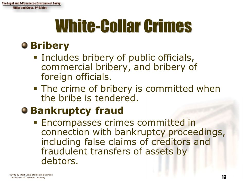 13 White-Collar Crimes Bribery  Includes bribery of public officials, commercial bribery, and bribery of foreign officials.  The crime of bribery is