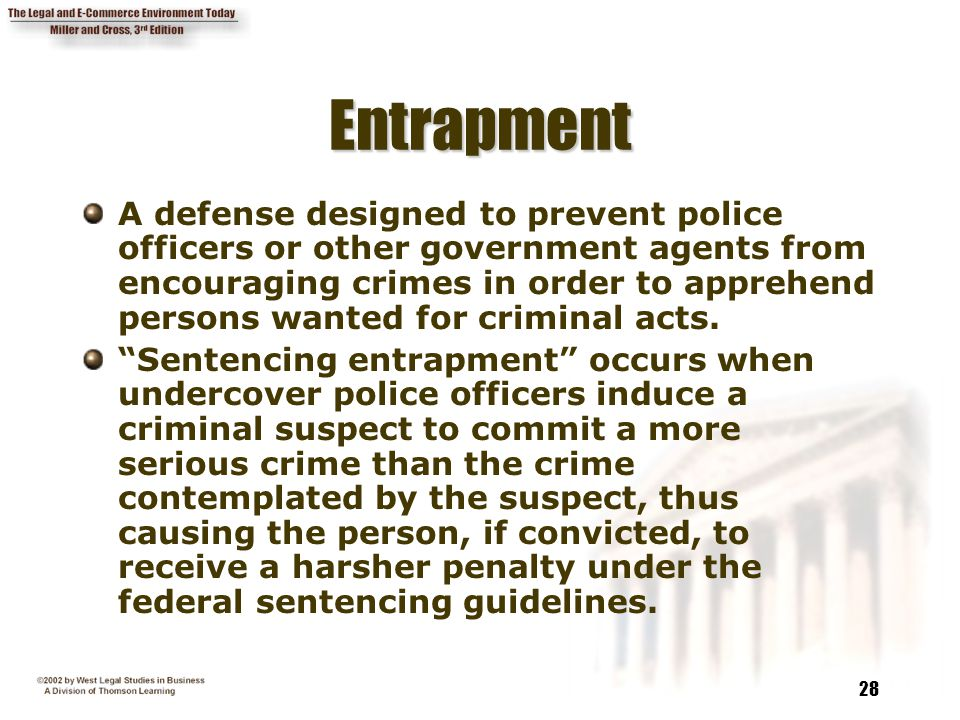 28 EntrapmentEntrapment A defense designed to prevent police officers or other government agents from encouraging crimes in order to apprehend persons