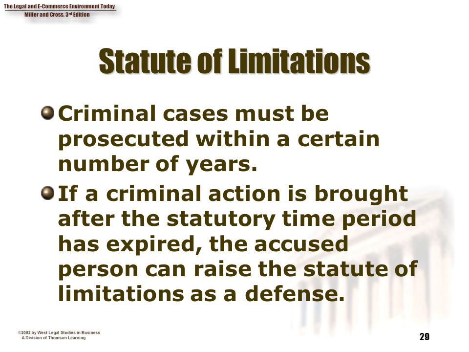 29 Statute of Limitations Criminal cases must be prosecuted within a certain number of years. If a criminal action is brought after the statutory time