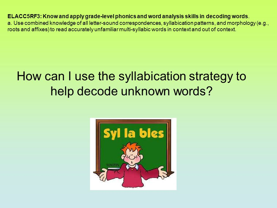 ELACC5RF3: Know and apply grade-level phonics and word analysis skills in decoding words. a. Use combined knowledge of all letter-sound correspondence