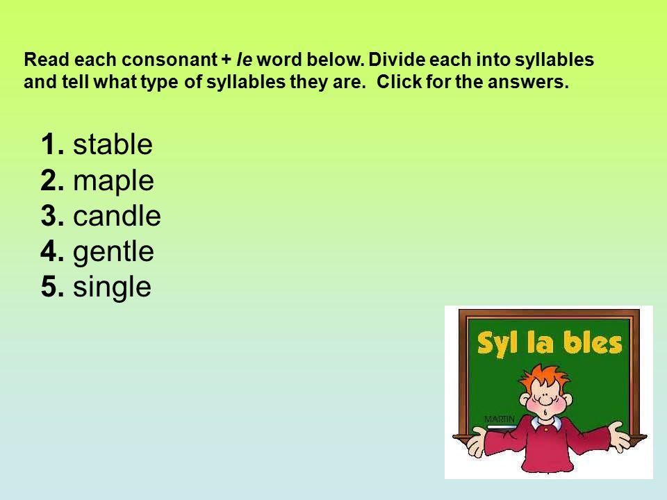 1.stable sta ble (open, consonant + le) 2. maple ma ple (open, consonant + le) 3.
