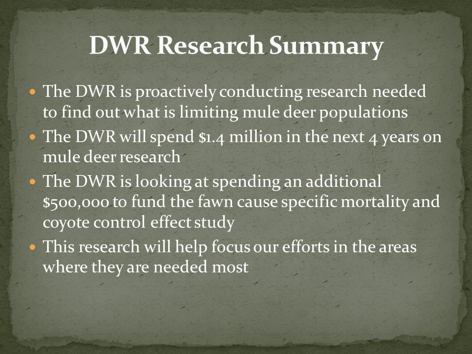 The DWR is proactively conducting research needed to find out what is limiting mule deer populations The DWR will spend $1.4 million in the next 4 yea
