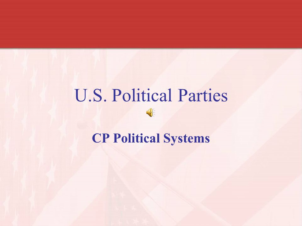 U.S. Political Parties CP Political Systems