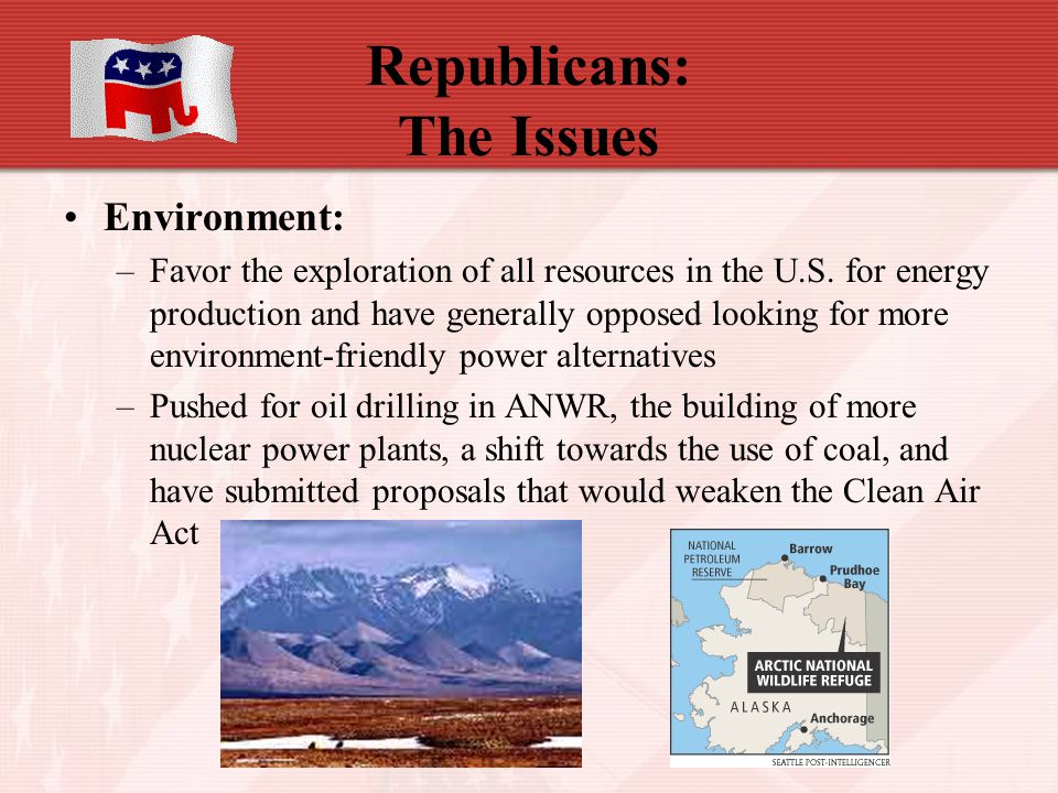 Republicans: The Issues Environment: –Favor the exploration of all resources in the U.S. for energy production and have generally opposed looking for