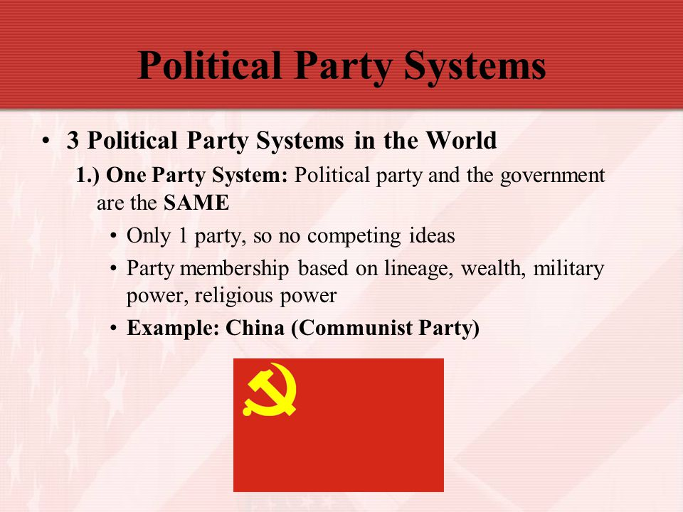 Political Party Systems 3 Political Party Systems in the World 1.) One Party System: Political party and the government are the SAME Only 1 party, so