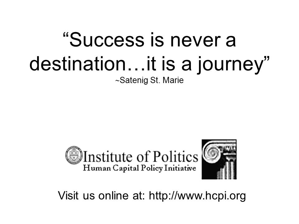 Success is never a destination…it is a journey ~ Satenig St.