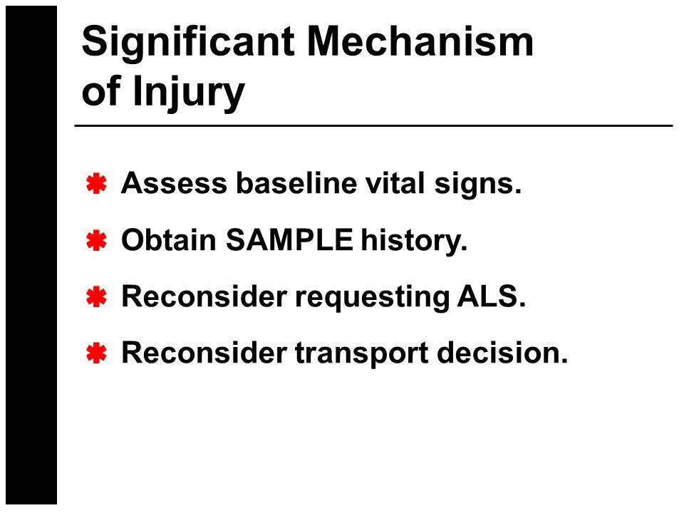 Assess baseline vital signs. Obtain SAMPLE history.