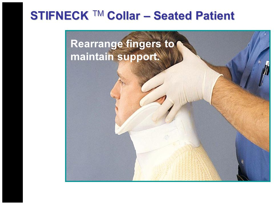 Rearrange fingers to maintain support. STIFNECK TM Collar – Seated Patient