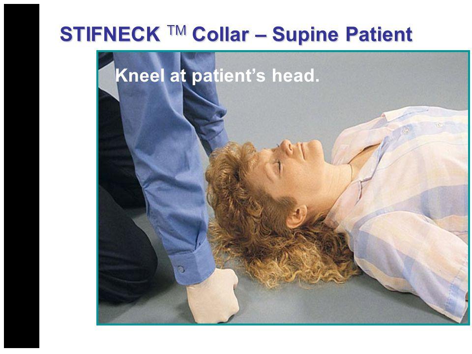 Kneel at patient's head. STIFNECK TM Collar – Supine Patient