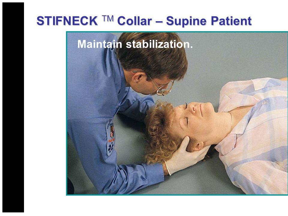 Maintain stabilization. STIFNECK TM Collar – Supine Patient