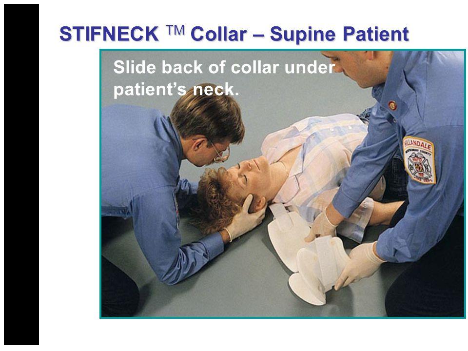 Slide back of collar under patient's neck. STIFNECK TM Collar – Supine Patient