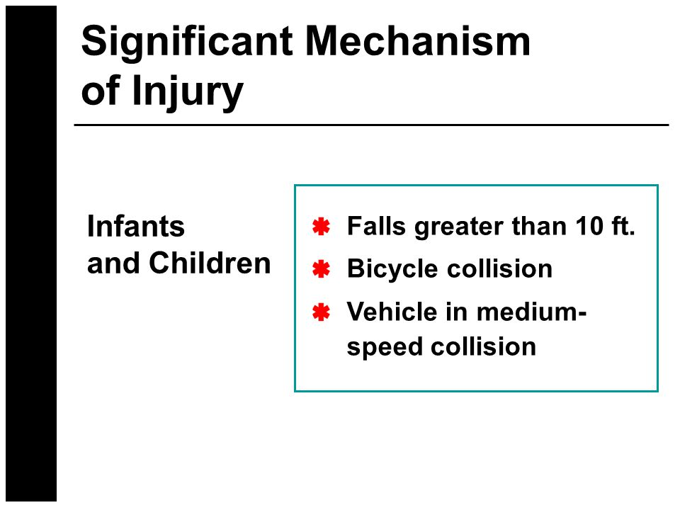 Falls greater than 10 ft. Bicycle collision Vehicle in medium- speed collision Infants and Children Significant Mechanism of Injury
