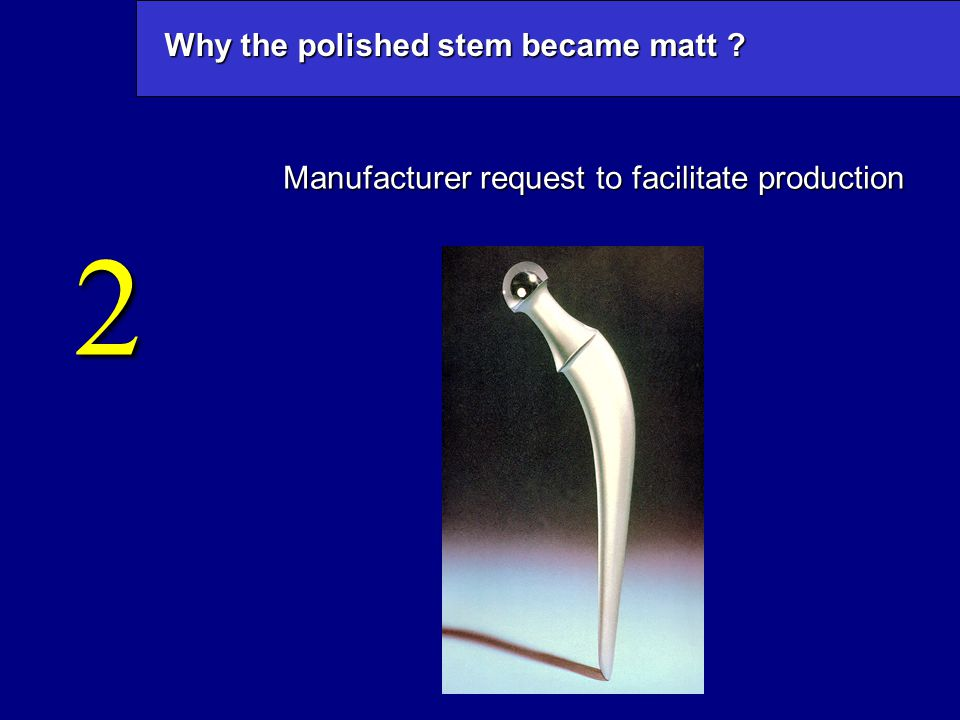Why the polished stem became matt ? Manufacturer request to facilitate production 2