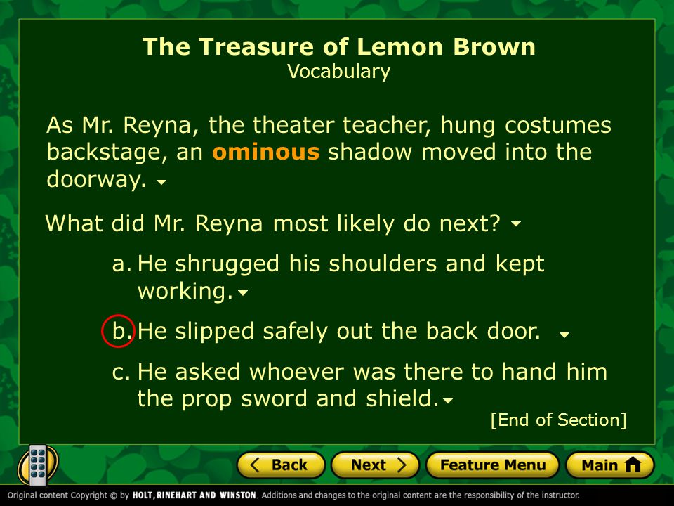 As Mr. Reyna, the theater teacher, hung costumes backstage, an ominous shadow moved into the doorway. The Treasure of Lemon Brown Vocabulary What did