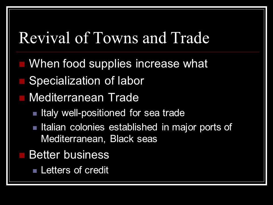 Revival of Towns and Trade When food supplies increase what Specialization of labor Mediterranean Trade Italy well-positioned for sea trade Italian co