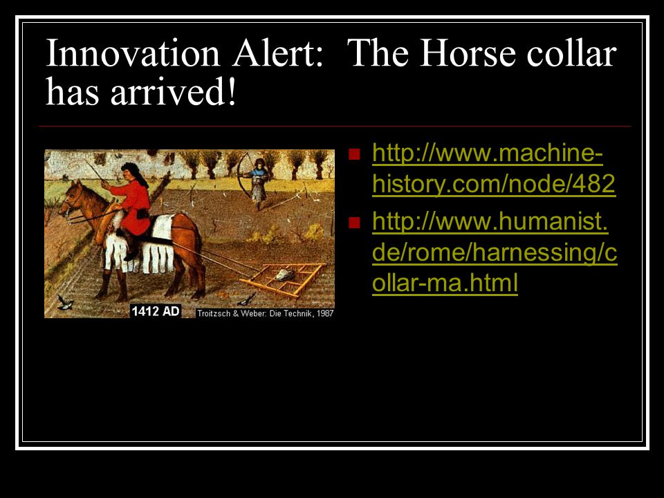 Innovation Alert: The Horse collar has arrived! http://www.machine- history.com/node/482 http://www.machine- history.com/node/482 http://www.humanist.