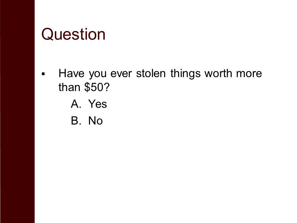 Question  Have you ever stolen things worth more than $50? A.Yes B.No