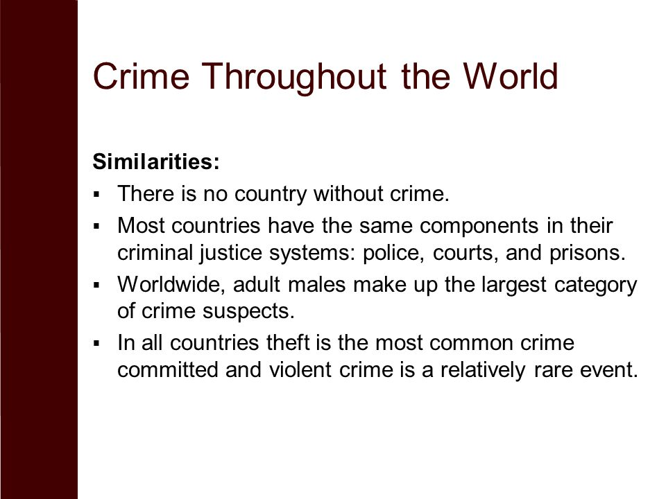 Crime Throughout the World Similarities:  There is no country without crime.  Most countries have the same components in their criminal justice syst