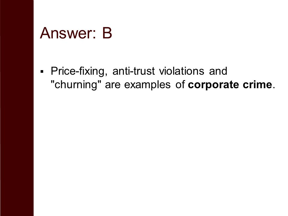 Answer: B  Price-fixing, anti-trust violations and