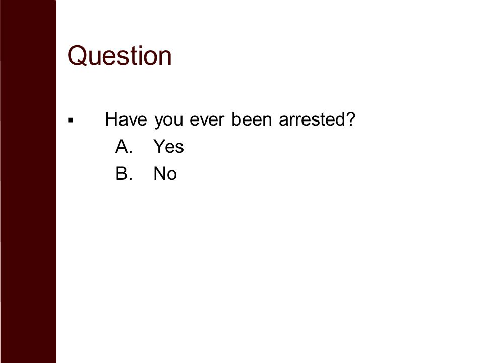 Question  Have you ever been arrested? A.Yes B.No