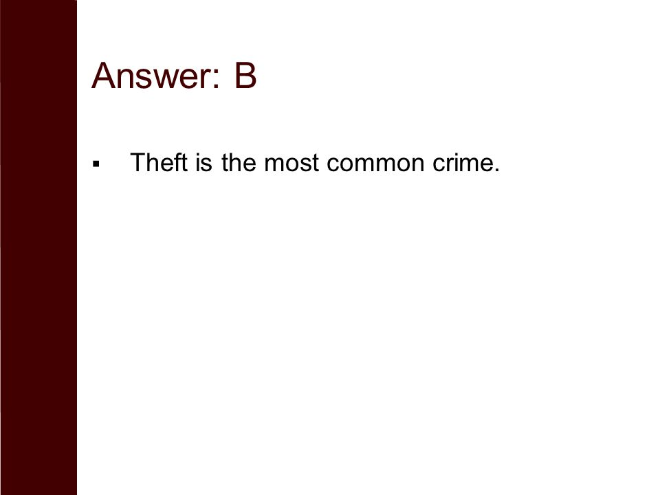 Answer: B  Theft is the most common crime.
