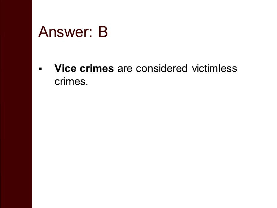 Answer: B  Vice crimes are considered victimless crimes.