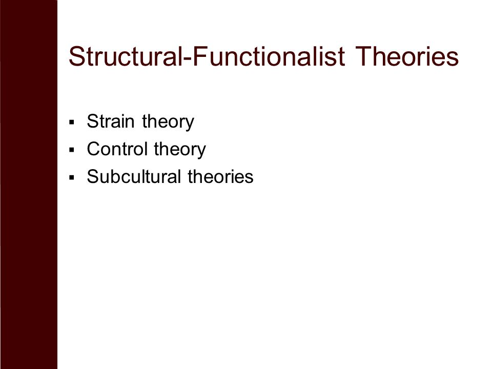 Structural-Functionalist Theories  Strain theory  Control theory  Subcultural theories