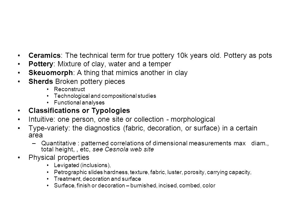 Ceramics: The technical term for true pottery 10k years old.
