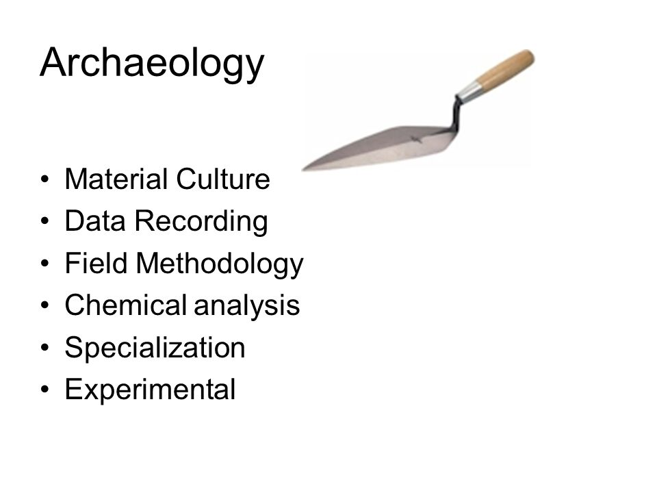 Archaeology Material Culture Data Recording Field Methodology Chemical analysis Specialization Experimental
