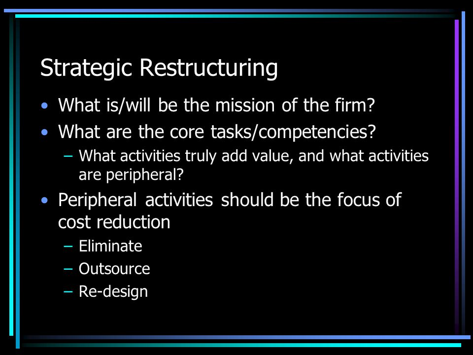 Strategic Restructuring What is/will be the mission of the firm.