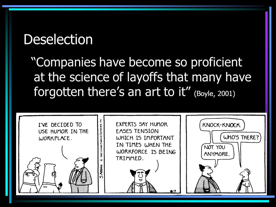 Companies have become so proficient at the science of layoffs that many have forgotten there's an art to it (Boyle, 2001)
