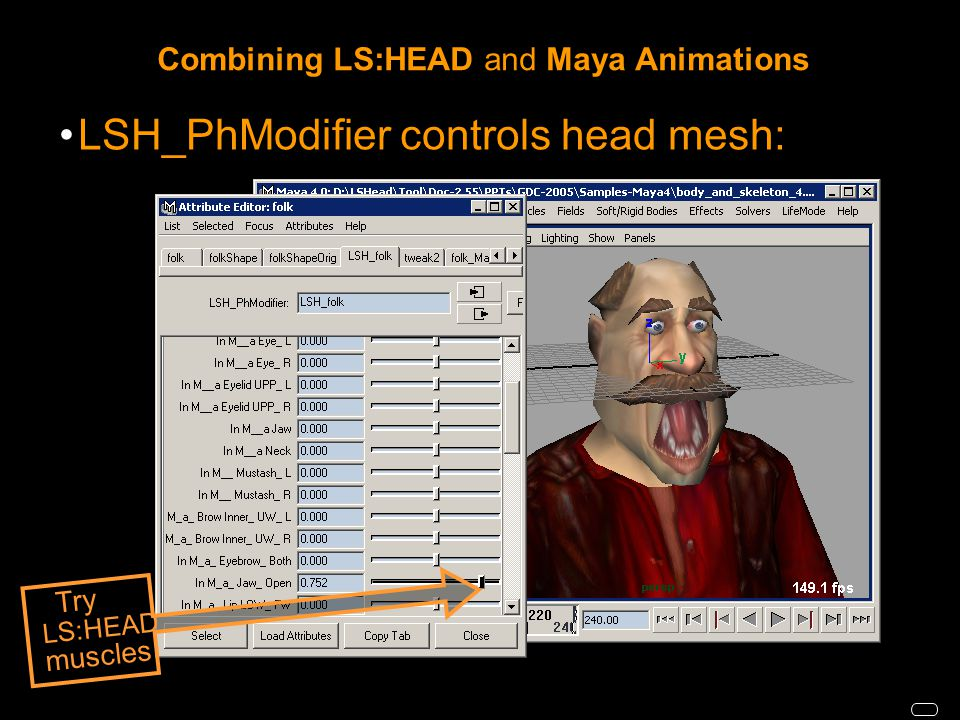 Combining LS:HEAD and Maya Animations LSH_PhModifier controls head mesh: Try LS:HEAD muscles