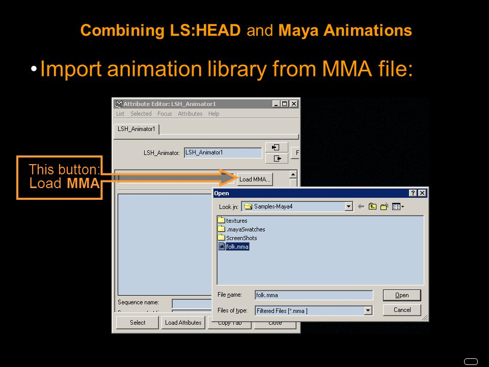 Combining LS:HEAD and Maya Animations Import animation library from MMA file: This button: Load MMA