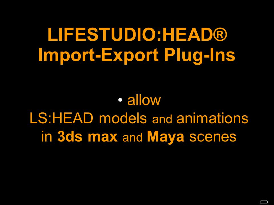 LIFESTUDIO:HEAD® Import-Export Plug-Ins allow LS:HEAD models and animations in 3ds max and Maya scenes